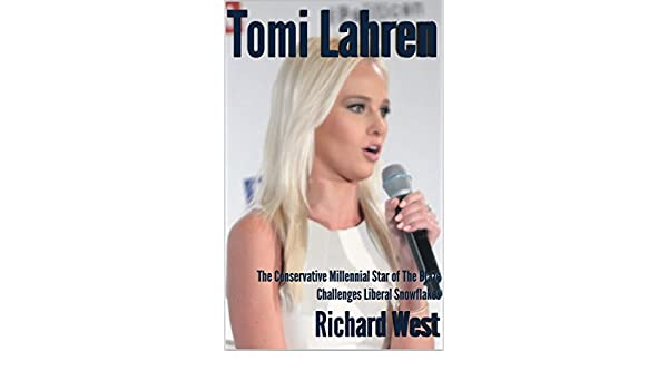 Amazon.com: Tomi Lahren: The Conservative Millennial Star of The Blaze Challenges Liberal Snowflakes [Pamphlet] eBook: Richard West: Kindle Store
