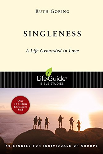 Singleness: A Life Grounded in Love (Lifeguide Bible Studies)