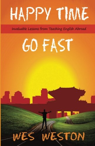 Happy Time Go Fast: Invaluable Lessons from Teaching English Abroad