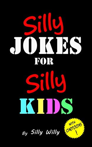 Silly Jokes for Silly Kids. Children's joke book age 5-12 -