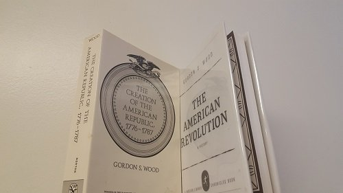 2 Volumes of Gordon S. Wood's History Books: 1) The American Revolution A History 2) The Creation of The American Republic 1776-1787