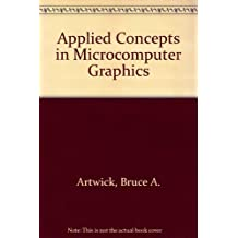 Applied Concepts in Microcomputer Graphics by Bruce A. Artwick (1984-06-23)