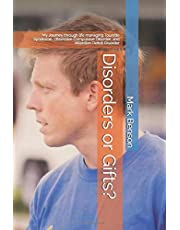 Disorders or Gifts?: My Journey through life managing Tourette Syndrome, Obsessive Compulsive Disorder, and Attention Deficit Disorder