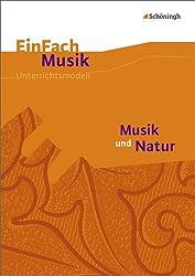 EinFach Musik - Unterrichtsmodelle für die Schulpraxis: EinFach Musik: Musik und Natur