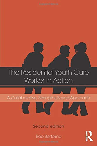 (The Residential Youth Care Worker in Action: A Collaborative, Strengths-Based Approach)