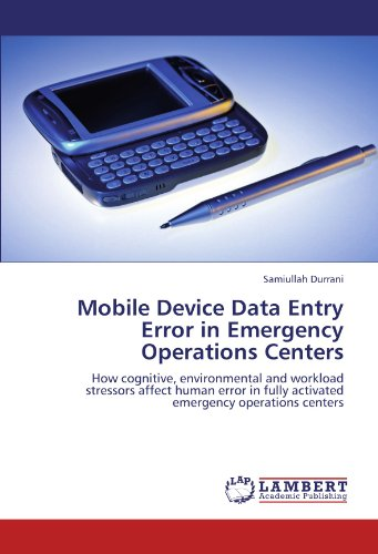 Mobile Device Data Entry Error in Emergency Operations Centers: How cognitive, environmental and workload stressors  affect human error in fully activated emergency operations centers