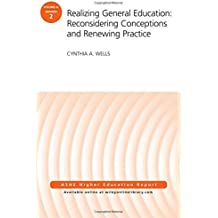 Realizing General Education: Reconsidering Conceptions and Renewing Practice: AEHE Volume 42, Number 2 (J-B ASHE...
