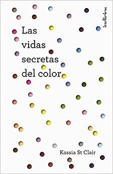 Las Vidas Secretas Del Color por Kassia St Clair epub