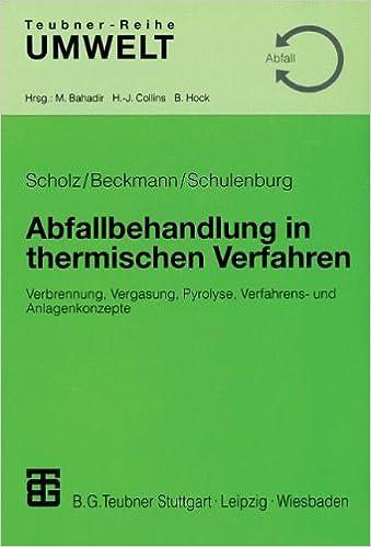 Abfallbehandlung in Thermischen Verfahren: Verbrennung, Vergasung, Pyrolyse, Verfahrens- und Anlagenkonzepte (Teubner-Reihe Umwelt) (German Edition)
