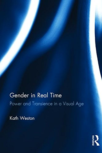 Gender in Real Time: Power and Transience in a Visual Age