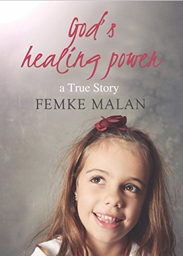 God's Healing Power: a True Story of how God healed our daughter by [Malan, Femke]