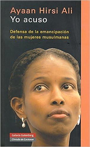 Yo acuso: Defensa de la emancipación de las mujeres musulmanas ...