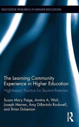 The Learning Community Experience in Higher Education: High-Impact Practice for Student Retention (Routledge Research in Higher Education)