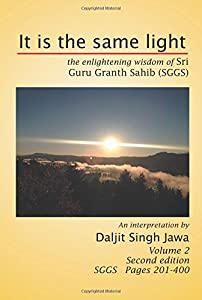 It is the same light: The Enlightening Wisdom of Sri Guru Granth Sahib (SGGS) Volume 2: SGGS Pages 201 to 400