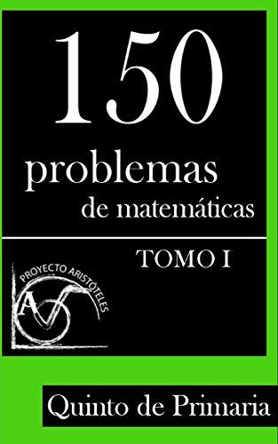 Descargar Libro 150 Problemas De Matemáticas Para Quinto De Primaria : Volume 1 Proyecto Aristóteles