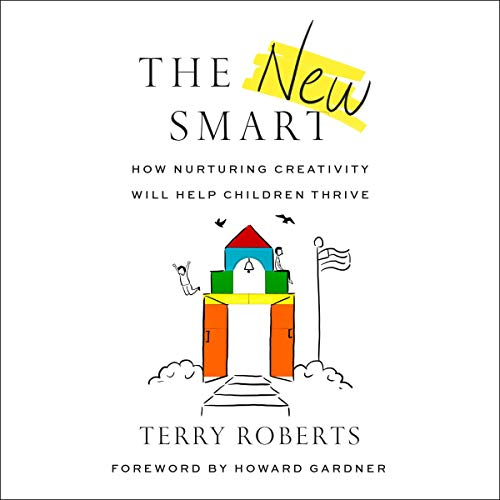 The New Smart: How Nurturing Creativity Will Help Children Thrive
