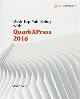 Desk top publishing with quarkxpress 2016 martin turner desk top publishing with quarkxpress 2016 martin turner 9781533200235 amazon books reheart Image collections