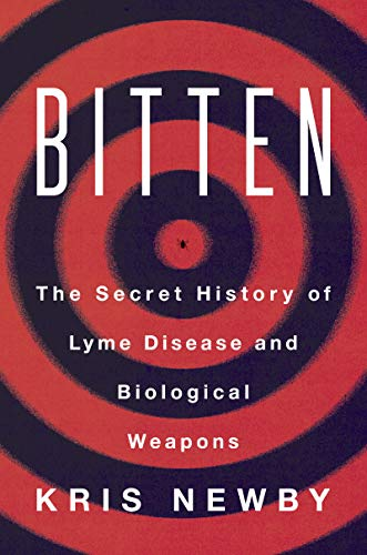 Bitten: The Secret History of Lyme Disease and Biological Weapons (Best Treatment For Lyme Disease)
