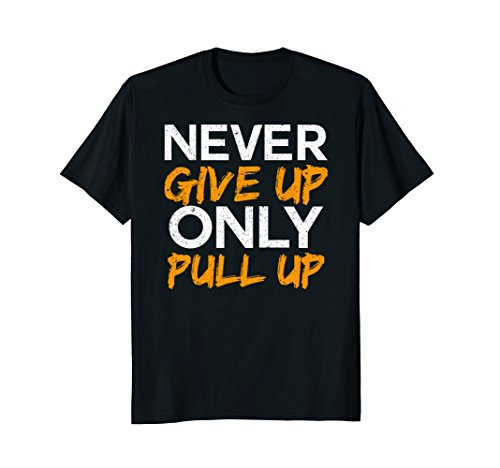 Never Give Up Only Pull Up T-Shirt Calisthenics Workout Tee