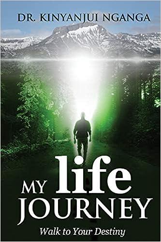 My Life Journey Walk To Your Destiny Dr Kinyanjui Nganga J