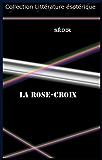LA ROSE-CROIX (French Edition)
