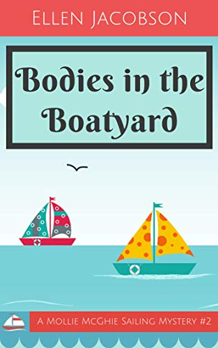 Bodies in the Boatyard (A Mollie McGhie Cozy Sailing Mystery Book 2) by [Jacobson, Ellen]