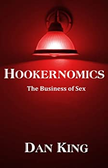 Hookernomics: the Business of Sex by [King, Dan]