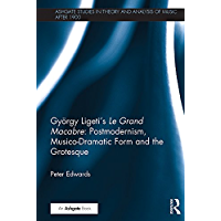 György Ligeti's Le Grand Macabre: Postmodernism, Musico-Dramatic Form and the Grotesque (Ashgate Studies in Theory and… book cover