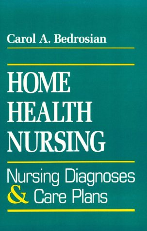 Home Health Nursing: Nursing Diagnosis And Care Plans by Brand: Prentice Hall