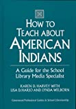 img - for How to Teach about American Indians: A Guide for the School Library Media Specialist (Greenwood Professional Guides in School Librarianship) book / textbook / text book