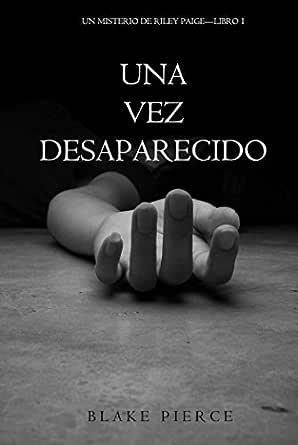 Una Vez Desaparecido (Un Misterio De Riley Paige—Libro 1