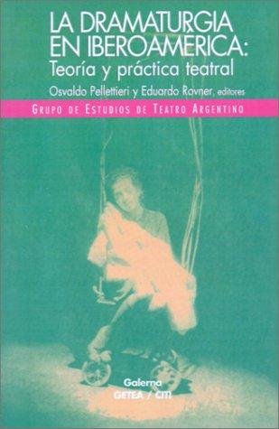 La Dramaturgia En Iberoamerica: Teoria y Practica Teatral (Tendencias del Teatro Actual en Iberoamerica y Argentina)