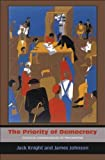 img - for The Priority of Democracy: Political Consequences of Pragmatism [ THE PRIORITY OF DEMOCRACY: POLITICAL CONSEQUENCES OF PRAGMATISM BY Knight, Jack ( Author ) Aug-22-2011 book / textbook / text book