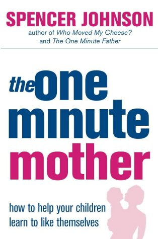 The One-Minute Mother: How to Help Your Children Learn to Like Themselves (The One Minute Manager)