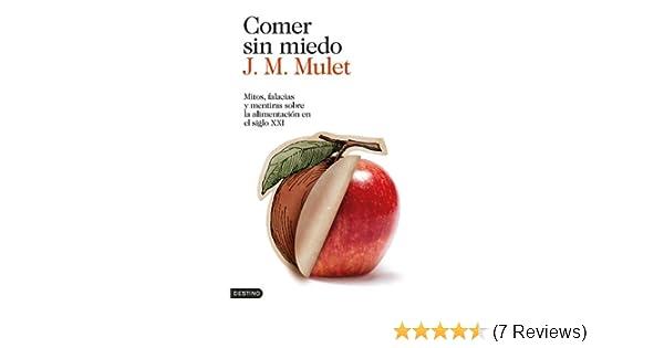 Comer sin miedo: Mitos, falacias y mentiras sobre la alimentación en el siglo XXI (Spanish Edition)