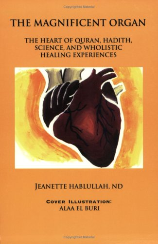 The Magnificent Organ: The Heart of Quran, Hadith, Science, and Wholistic Healing Experiences