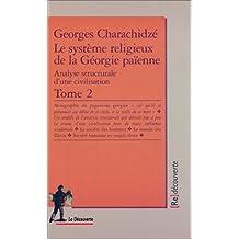 Le système religieux de la Géorgie païenne - Tome 2: Analyse structurale d'une civilisation