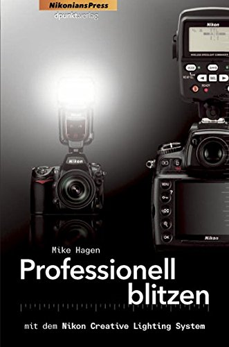 Professionell Blitzen mit dem Nikon Creative Lighting System (Nikonians Press)