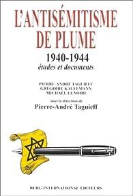 L'antisémitisme de plume, 1940-1944: études et documents par Pierre-André Taguieff