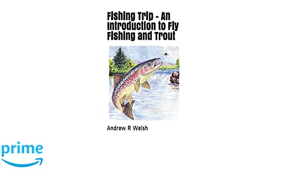 Fishing Trip - An Introduction to Fly Fishing and Trout
