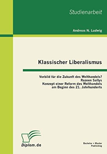 Klassischer Liberalismus: Vorbild für die Zukunft des Welthandels? Razeen Sallys Konzept einer Reform des Welthandels a