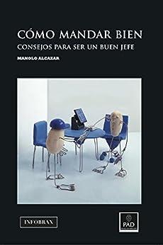 Como mandar bien: Consejos para ser un buen jefe (Spanish Edition) by [Garcia, Manuel Alcazar, Alcazar Garcia, Manolo]