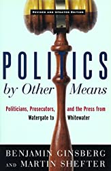Politics by Other Means: Politicians, Prosecutors and the Press from Watergate to Whitewater