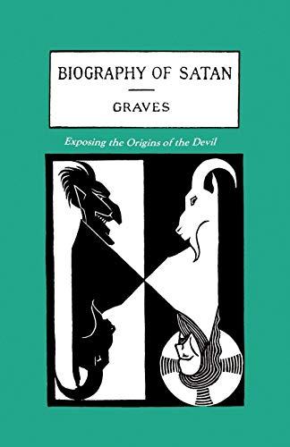 The Biography of Satan: Exposing the Origins of the Devil