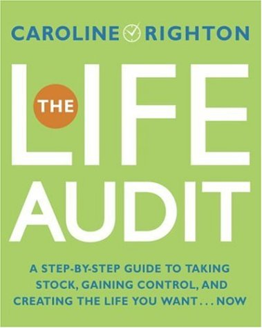 The Life Audit: A Step-by-Step Guide to Taking Stock, Gaining ...