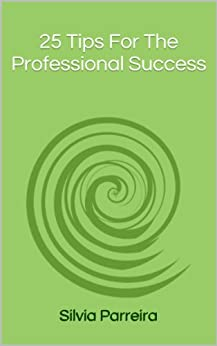 25 Tips For The  Professional Success by [Parreira, Silvia]
