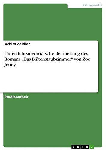 """Unterrichtsmethodische Bearbeitung des Romans """"Das Blütenstaubzimmer"""" von Zoe Jenny"""