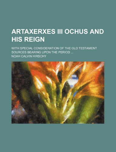 Artaxerxes III Ochus and his reign; with special consideration of the Old Testament sources bearing upon the period