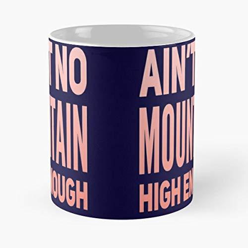 Aint No Mountain High Enough T Shirt Hoodie Print Sticker - Coffee Mug-11 Oz,white Unique Birthday Gift-the Best Gift For Holidays. (Ain T No Magic Mountain High Enough)