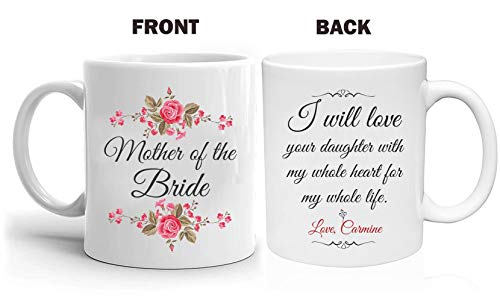 Mother Of The Bride Gifts From Groom - I Will Love Your Daughter With My Whole Heart For My Whole Life Love, Carmine. Gift Ideas For Mom Great Gifts For Mom Personalized Coffee Mugs 11oz